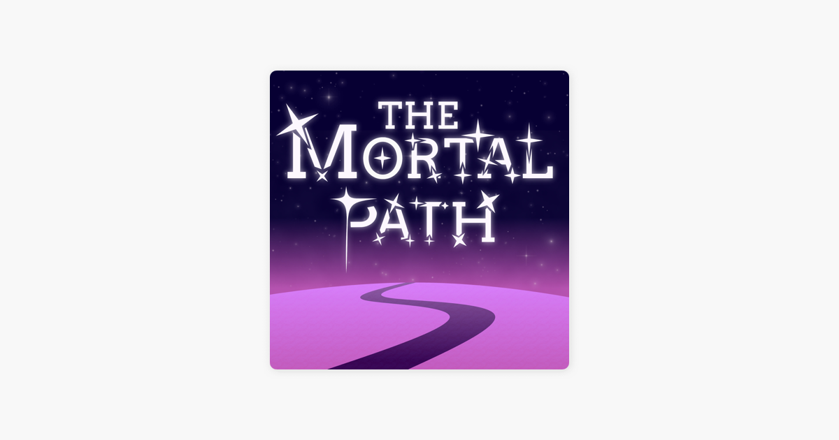 The Mortal Path on Apple Podcasts