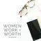 Women, Work and Worth