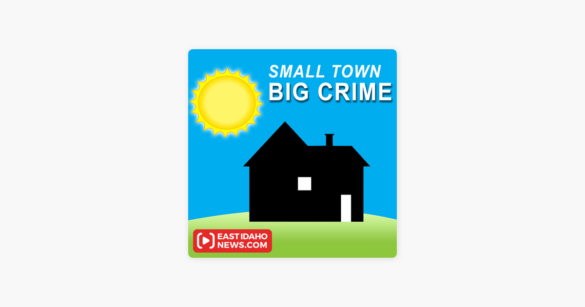 Small Town Big Crime – East Idaho News on Apple Podcasts