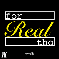For Real Tho podcast