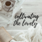 Cultivating the Lovely- The Podcast