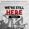 We're Still Here Podcast