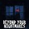 Beyond Your Nightmares