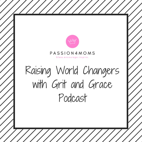Raising World Changers with Grit and Grace Podcast
