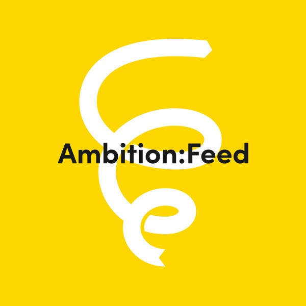 Ambition:Feed Education Podcast