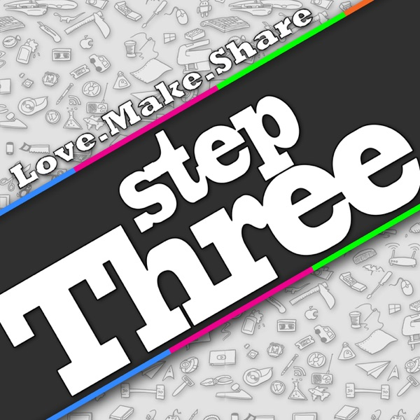 Step Three - The Official Podcast of Love.Make.Share
