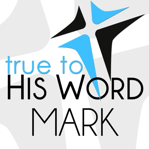Gospel of Mark - Verse by Verse with Pastor Brian Larson - True To His Word