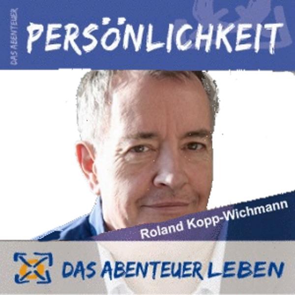 Das Abenteuer Persönlichkeit mit Roland Kopp-Wich