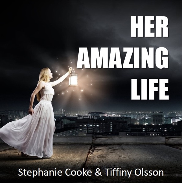 Her Amazing Life with Stephanie Cooke & Dr Tiffiny Olsson