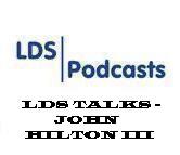 LDS Talks - John Hilton III
