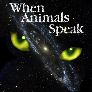 When Animals Speak - Communicating With Pets, through a Pet Communicator - Pets & Animals on Pet Life Radio (PetLifeRadio.com)