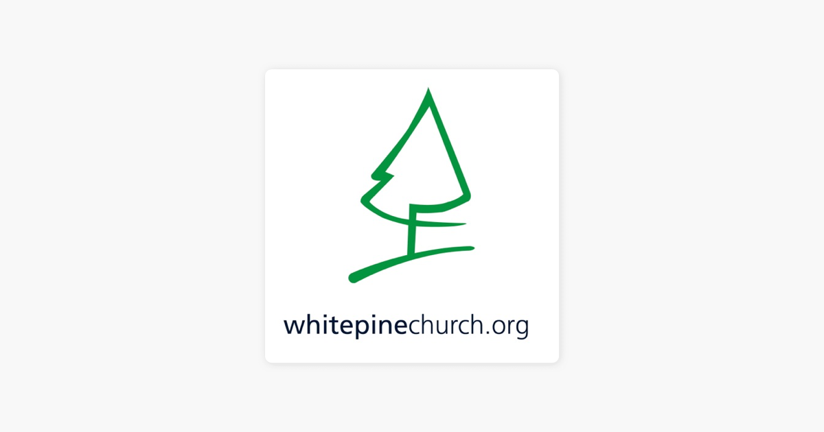 White Pine Community Church Audio Podcast on Apple Podcasts
