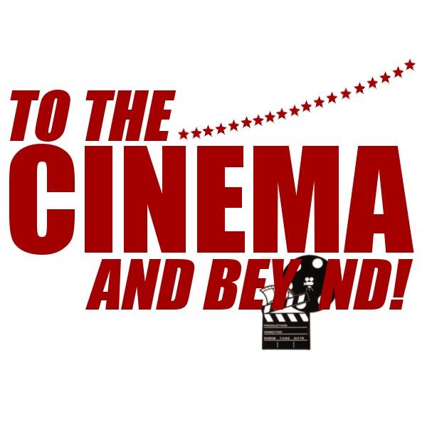 To The Cinema...And Beyond!