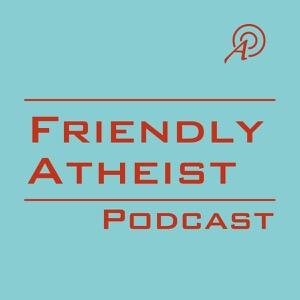 Friendly Atheist Podcast