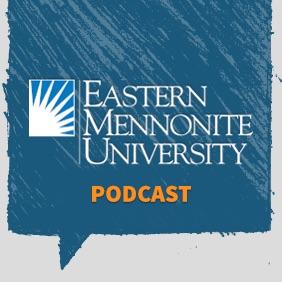 Eastern Mennonite University Podcast