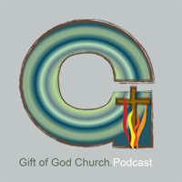 Gift of God Church Podcast podcast