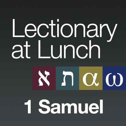 Lectionary at Lunch: 1 Samuel