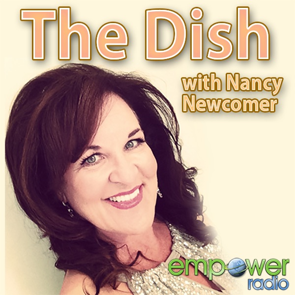 The Dish with Nancy Newcomer on Empower Radio
