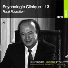 PSYCHOLOGIE CLINIQUE - René Roussillon - L3 - 2009/2010