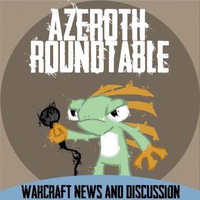 Azeroth Roundtable: A World of Warcraft Podcast:Azeroth Roundtable