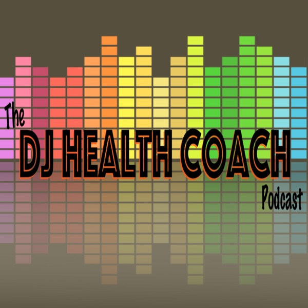 The DJ Health Coach Podcast