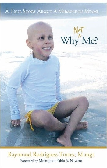 Why Not Me?  A True Story About a Miracle in Miami. By Raymond Rodriguez-Torres