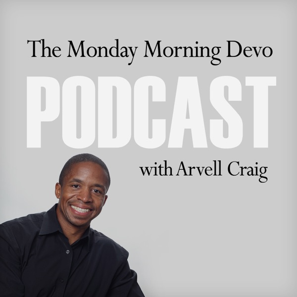 The Monday Morning Devo with Arvell Craig