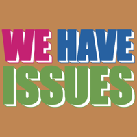 We Have Issues podcast