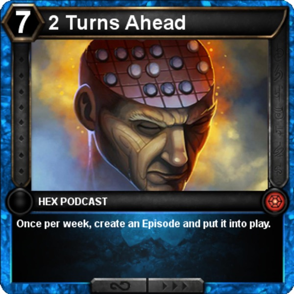 2 Turns Ahead — A FiveShards Podcast on HexTCG Strategy, Hex News, and TCG Theorycrafting