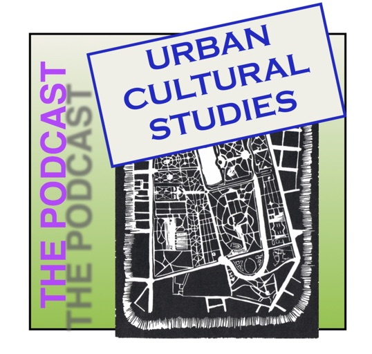 UCS Podcasts – urbanculturalstudies
