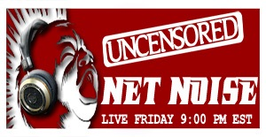 Uncensored Net Noise New Show Every Friday!