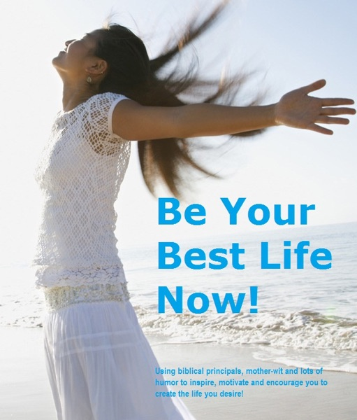 Be Your Best Life Now!