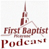 First Baptist Church Of Picayune Sermons podcast