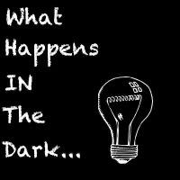 What Happens in The Dark...