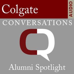 Alumni Spotlight: Colgate Conversations (Audio)