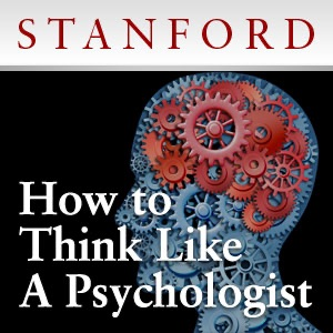 How to Think Like a Psychologist:Stanford Continuing Studies Program
