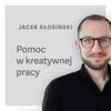 Pomoc w Kreatywnej Pracy - Jacek Kłosiński