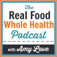 Podcast – Real Food Whole Health podcast