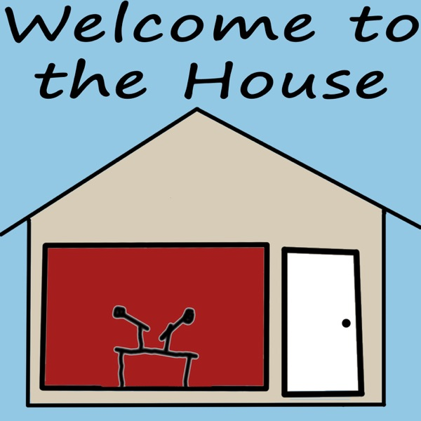 Welcome To The House Podcast