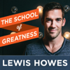 The School of Greatness with Lewis Howes - Lewis Howes: Lifestyle Entrepreneur, Author, Former Pro Athlete