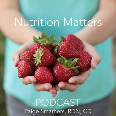 Nutrition Matters Podcast:Paige Smathers, RDN, CD