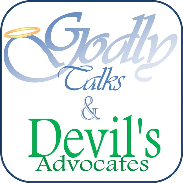 Godly Talks and Devil's Advocates