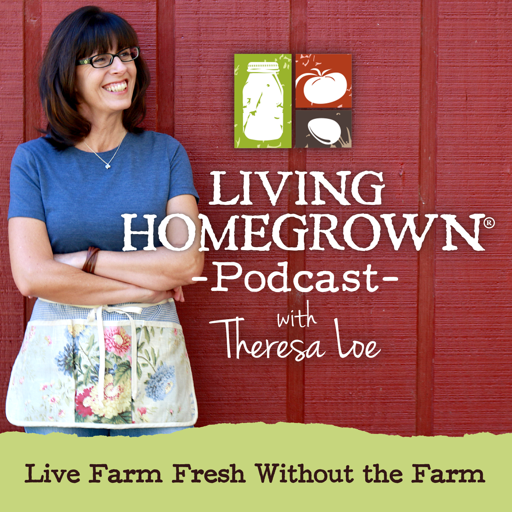 Cover image of Living Homegrown Podcast with Theresa Loe
