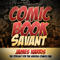 Comic Book Savant-The podcast for the serious comics fan.