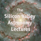 The Silicon Valley Astronomy Lectures Podcasts