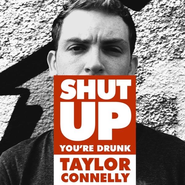 Shut Up You're Drunk