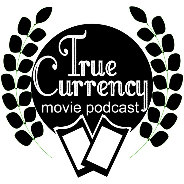True Currency Movie Podcast