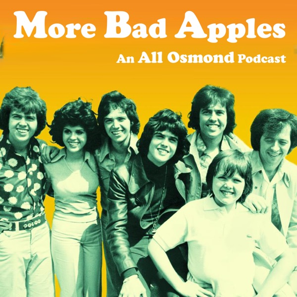 More Bad Apples - An All Osmond Podcast