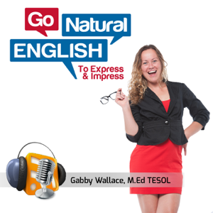 Go Natural English Podcast | How to Speak Fluent English