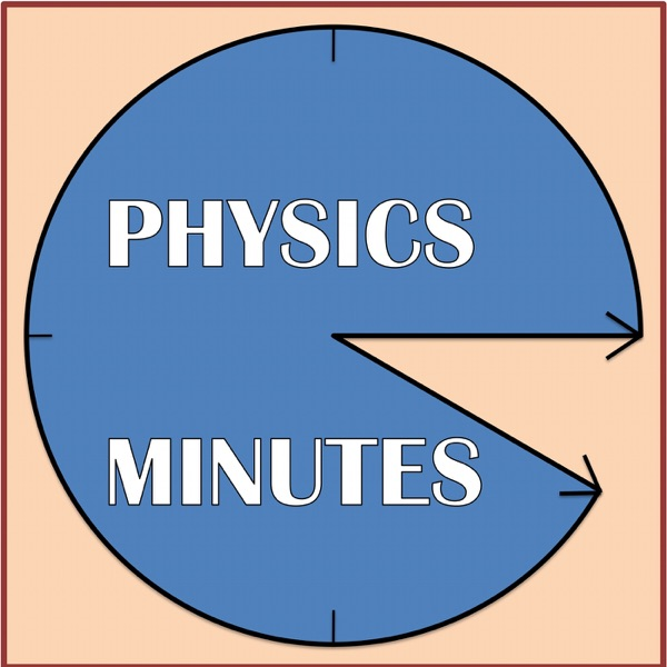 Podcast cover for PHYSICS MINUTES!